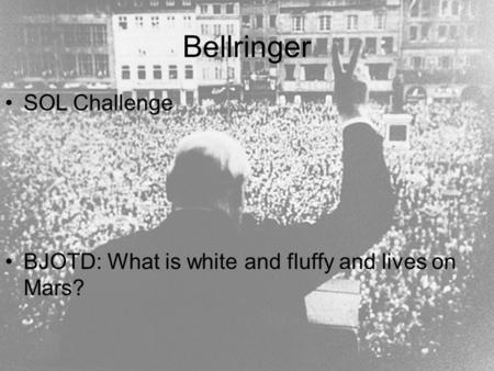 Bellringer SOL Challenge BJOTD: What is white and fluffy and lives on Mars?