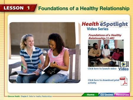 Foundations of a Healthy Relationship (1:40) Click here to launch video Click here to download print activity.