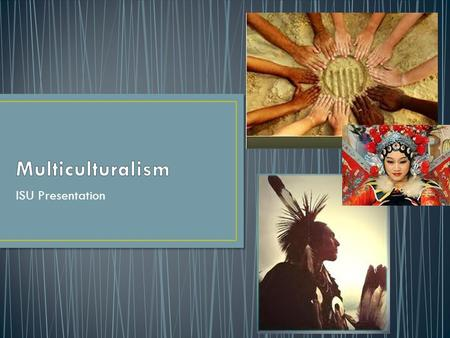 ISU Presentation. Multiculturalism. The authors' communicate through this theme to the readers that it is very difficult for people to accept each other's.