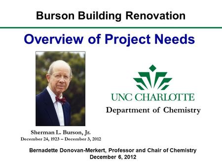 Burson Building Renovation Overview of Project Needs Department of Chemistry Sherman L. Burson, Jr. December 24, 1923 – December 3, 2012 Bernadette Donovan-Merkert,