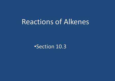 Reactions of Alkenes Section 10.3. Introduction Alkenes are unsaturated The double bond in ethene, for example, has one sigma bond and one pi bond (2.
