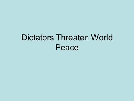Dictators Threaten World Peace. Remember… The Treaty of Versailles caused anger and resentment among Germany –Saw nothing fair in being blamed for war.