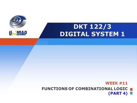 Company LOGO Edit your slogan here DKT 122/3 DIGITAL SYSTEM 1 WEEK #11 FUNCTIONS OF COMBINATIONAL LOGIC (PART 4)