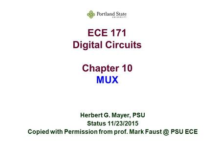 ECE 171 Digital Circuits Chapter 10 MUX Herbert G. Mayer, PSU Status 11/23/2015 Copied with Permission from prof. Mark PSU ECE.