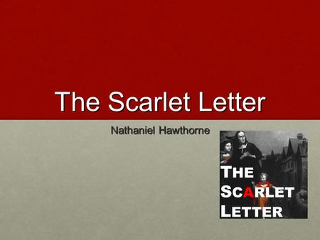 The Scarlet Letter Nathaniel Hawthorne. About the Author Nathaniel Hawthorne Nathaniel Hawthorne Born in Salem, Massachusetts and is the descendent of.