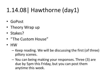 "1.14.08| Hawthorne (day1) GoPost Theory Wrap up Stakes? ""The Custom House"" HW – Keep reading. We will be discussing the first (of three) pillory scenes."