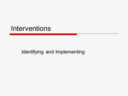 Interventions Identifying and Implementing. What is the purpose of providing interventions? To verify that the students difficulties are not due to a.