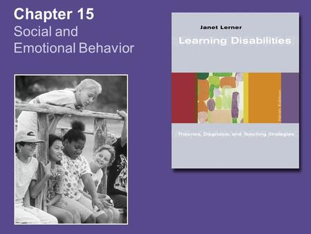 Chapter 15 Social and Emotional Behavior. Copyright © Houghton Mifflin Company. All rights reserved. 15-2 Nonverbal Learning Disabilities Characteristics.