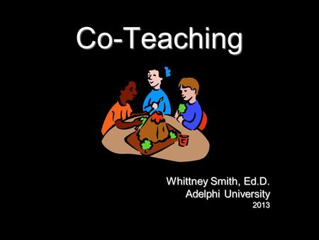 Co-Teaching Whittney Smith, Ed.D. Adelphi University 2013.