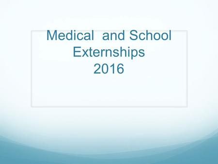 Medical and School Externships 2016. Externships - Overview CDS program requires each student complete 2 10- week full-time externships. One in a medical.