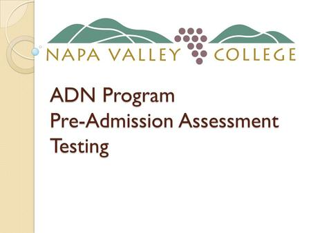 ADN Program Pre-Admission Assessment Testing. BACKGROUND California Community Colleges Chancellor's Office began to require pre-admission assessment testing.