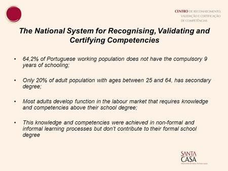 The National System for Recognising, Validating and Certifying Competencies 64,2% of Portuguese working population does not have the compulsory 9 years.