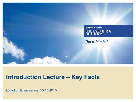 Introduction Lecture – Key Facts Logistics Engineering15/10/2015.
