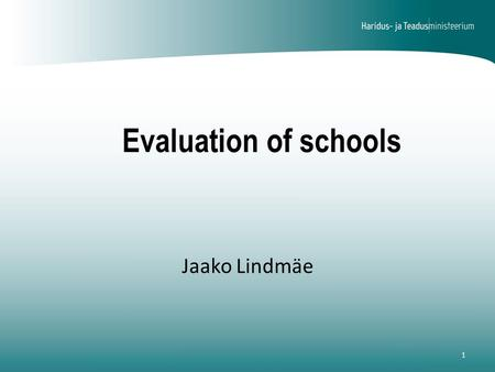 Evaluation of schools 1 Jaako Lindmäe. Evaluation of the Education System 600 pre-school child care institutions 600 general education institutions 43.