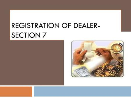 "REGISTRATION OF DEALER- SECTION 7. Introduction  ""Dealer"" may be any person, natural or artificial who carries on the business of buying, selling, supplying."