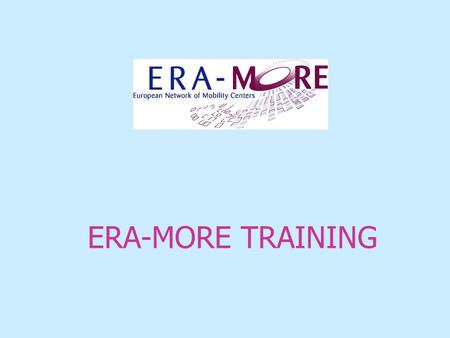 ERA-MORE TRAINING. 28-11-2007ERA-MORE Training2 Training blocks of several days two blocks per year open to all ERA-MORE members 60 participants per session.