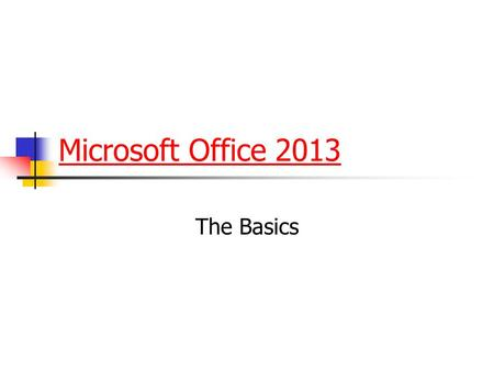 Microsoft Office 2013 The Basics. Objectives (Day 1) Identify and define Microsoft Office programs Identify which Microsoft Office programs to use to.
