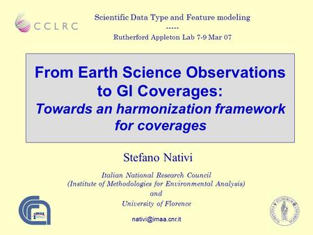 From Earth Science Observations to GI Coverages: Towards an harmonization framework for coverages Stefano Nativi Italian National Research.