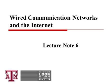 Wired Communication Networks and the Internet Lecture Note 6.