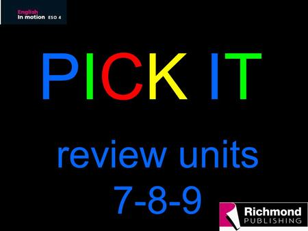 PICK ITPICK IT review units 7-8-9 InstructionsInstructions There are 4 categories For each category there are 4 questions Your group chooses 1 category.