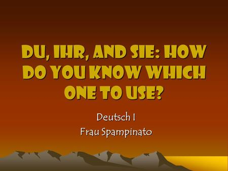 Du, Ihr, and Sie: How do you know which one to use? Deutsch I Frau Spampinato.