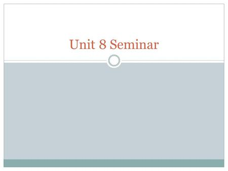 Unit 8 Seminar. Agenda 1. Seminar Discussion 2. Unit 8 Review 3. Questions.