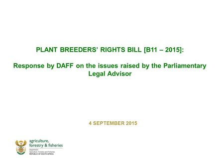 PLANT BREEDERS' RIGHTS BILL [B11 – 2015]: Response by DAFF on the issues raised by the Parliamentary Legal Advisor 4 SEPTEMBER 2015.