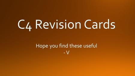 C4 Revision Cards Hope you find these useful - V.