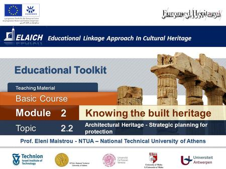 Educational Linkage Approach In Cultural Heritage Prof. Eleni Maistrou - NTUA – National Technical University of Athens Educational Toolkit Knowing the.