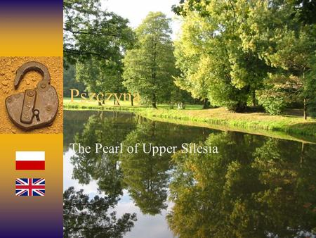 Pszczyna The Pearl of Upper Silesia Plan of the presentation  Schools  Administrative district  History of the city  Castle  Park  Village Heritage.