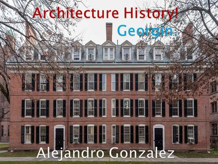  Georgin is the given name in most english-speaking countries to the set of architectural styles current between 1720 and 1820.  The style was revived.