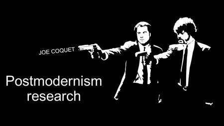 Postmodernism research JOE COQUET. Post modernism Postmodernism can be defined in a variety of different ways, depending on how a particular individual.