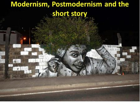 Modernism, Postmodernism and the short story. Modernism A style or movement in the arts that aims to depart significantly from classical and traditional.