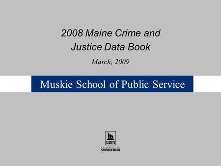 Muskie School of Public Service 2008 Maine Crime and Justice Data Book March, 2009.