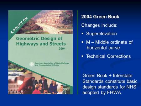 2004 Green Book Changes include:  Superelevation  M – Middle ordinate of horizontal curve  Technical Corrections Green Book + Interstate Standards constitute.