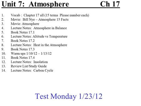 Unit 7: AtmosphereCh 17 1.Vocab : Chapter 17 all (15 terms Please number each) 2.Movie: Bill Nye – Atmosphere 15 Facts 3.Movie: Atmosphere 4.Lecture Notes: