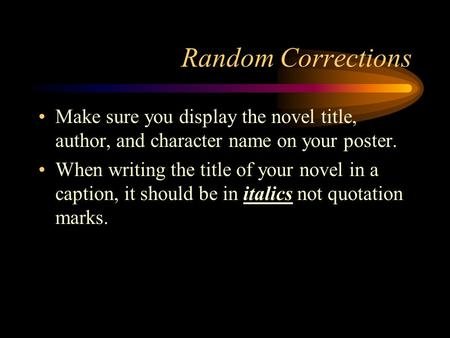 Random Corrections Make sure you display the novel title, author, and character name on your poster. When writing the title of your novel in a caption,