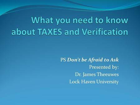 PS Don't be Afraid to Ask Presented by: Dr. James Theeuwes Lock Haven University.