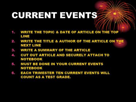 CURRENT EVENTS 1.WRITE THE TOPIC & DATE OF ARTICLE ON THE TOP LINE 2.WRITE THE TITLE & AUTHOR OF THE ARTICLE ON THE NEXT LINE 3.WRITE A SUMMARY OF THE.