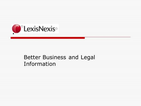 . Better Business and Legal Information. What is LexisNexis?  LexisNexis Academic is a database of business, legal and news. This resource can only be.
