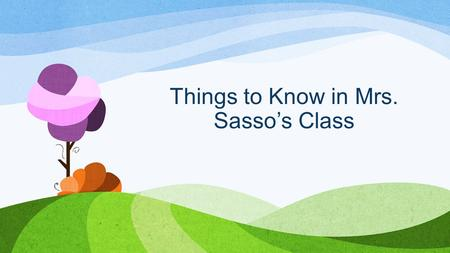 Things to Know in Mrs. Sasso's Class. Communication Red folder Class Webpage Email ClassDojo.