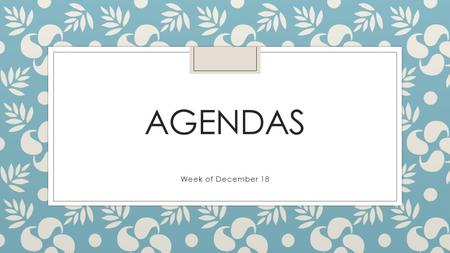 AGENDAS Week of December 18. I.Write your objective in your agenda Test Corrections due Wednesday II.Bell Ringer: Root of the week: What does rota, vol.