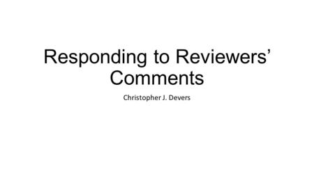 Responding to Reviewers' Comments Christopher J. Devers.