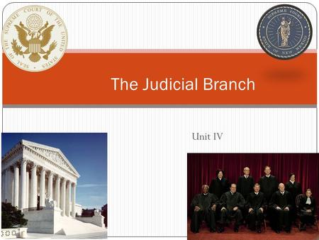 Unit IV The Judicial Branch U.S Constitution Article III Section 1. The Judicial Power of the United States, shall be vested in one supreme Court, and.