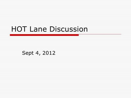 HOT Lane Discussion Sept 4, 2012. CA 91 (LA Area) I-15 (San Diego) Some HOT Lane Examples.
