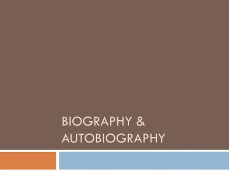 BIOGRAPHY & AUTOBIOGRAPHY What is a biography? Biography Bio-graphy To write Life Bonus Question: What does biology mean? The study of life. Bio- =