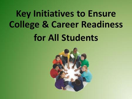 Key Initiatives to Ensure College & Career Readiness for All Students.