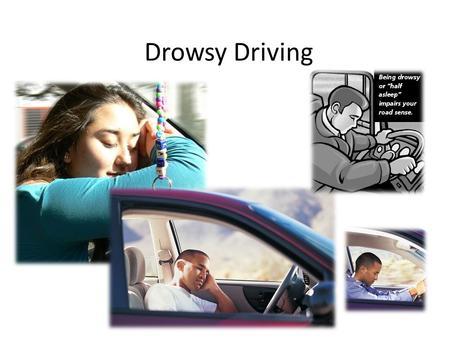 Drowsy Driving. Drowsy Driving in America The National Highway Traffic Safety Administration report 100,000 crashes each year. Signs of Drowsy Driving: