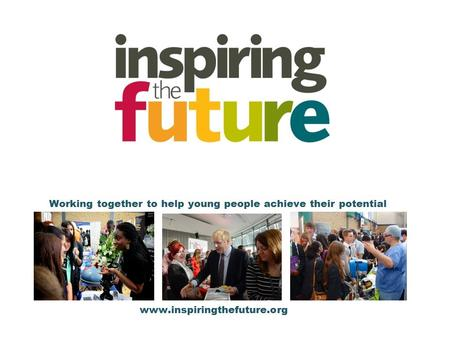 Working together to help young people achieve their potential www.inspiringthefuture.org.
