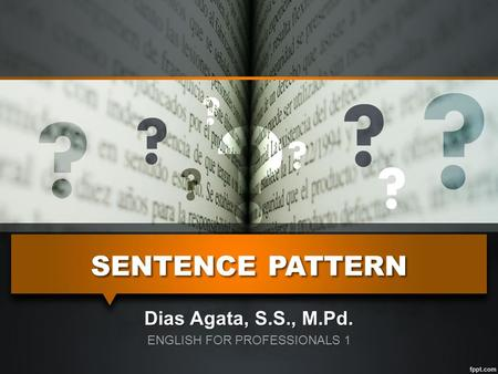SENTENCE PATTERN Dias Agata, S.S., M.Pd. ENGLISH FOR PROFESSIONALS 1.